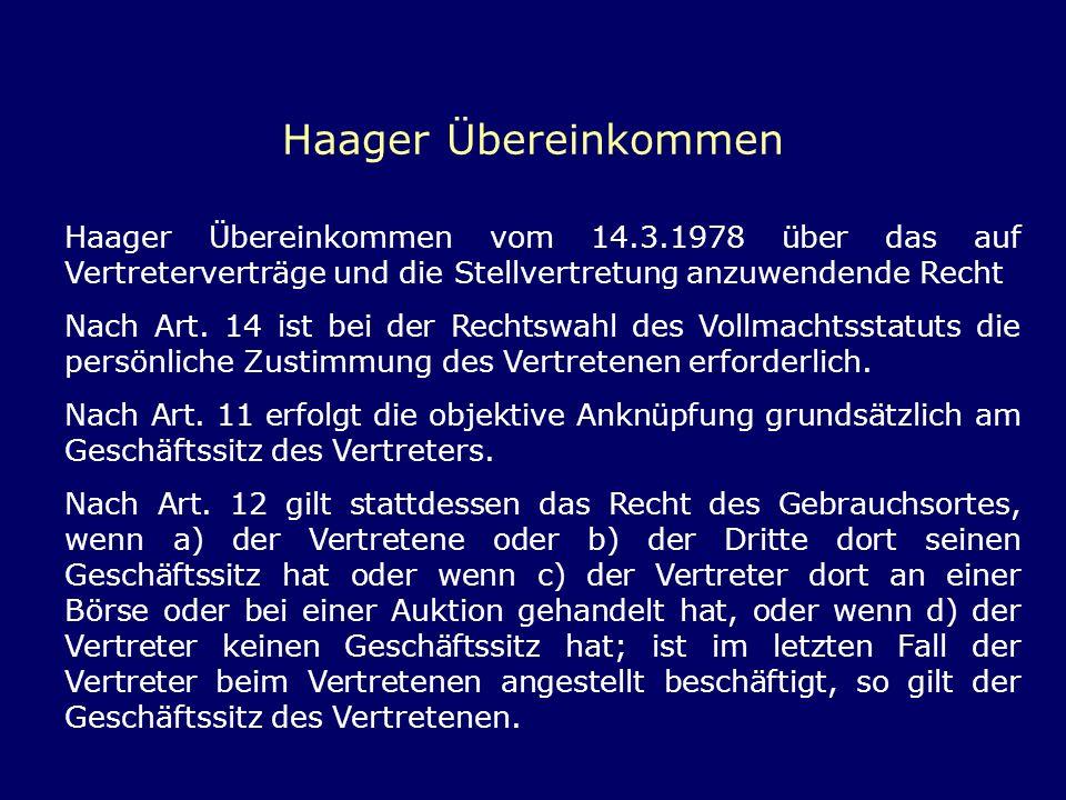 Haager Übereinkommen Haager Übereinkommen vom 14.3.1978 über das auf Vertreterverträge und die Stellvertretung anzuwendende Recht Nach Art. 14 ist bei