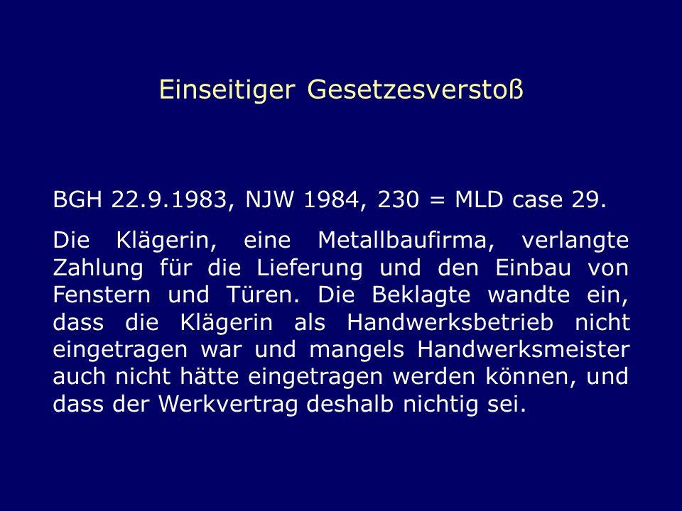 Einseitiger Gesetzesverstoß BGH 22.9.1983, NJW 1984, 230 = MLD case 29. Die Klägerin, eine Metallbaufirma, verlangte Zahlung für die Lieferung und den