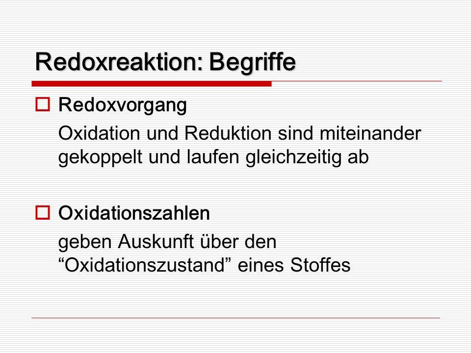 Redoxreaktion: Begriffe Redoxvorgang Oxidation und Reduktion sind miteinander gekoppelt und laufen gleichzeitig ab Oxidationszahlen geben Auskunft übe