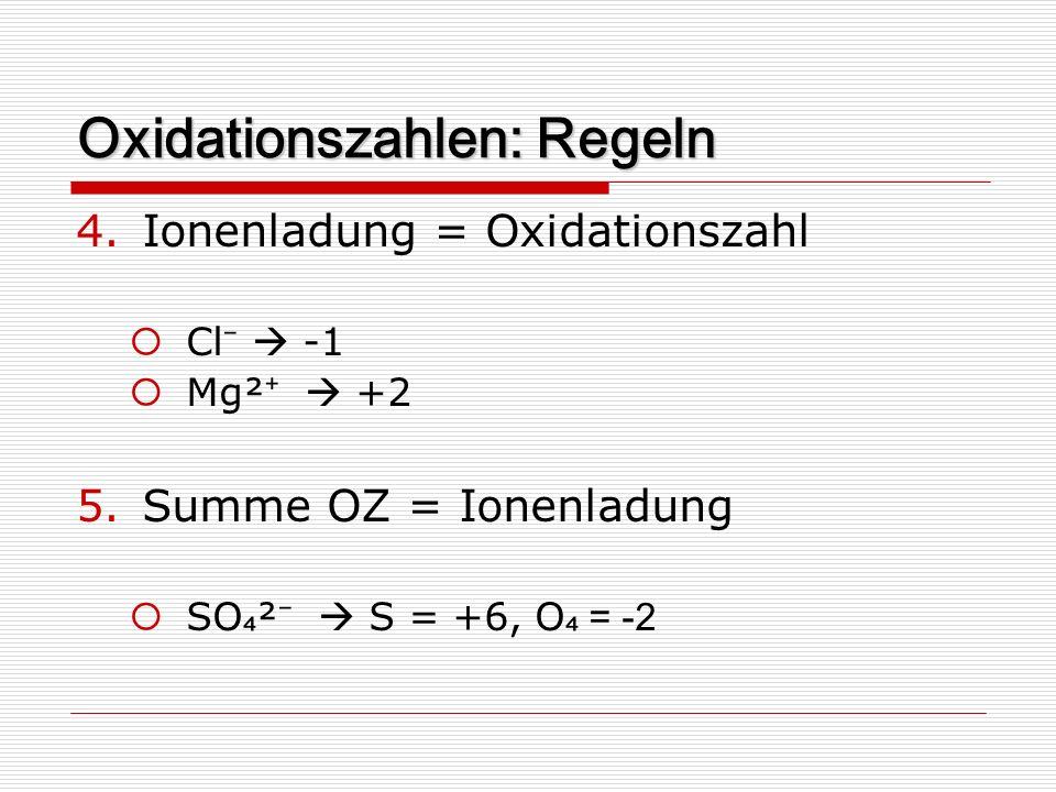 Oxidationszahlen: Regeln 4.Ionenladung = Oxidationszahl Cl -1 Mg² +2 5.Summe OZ = Ionenladung SO ² S = +6, O = -2