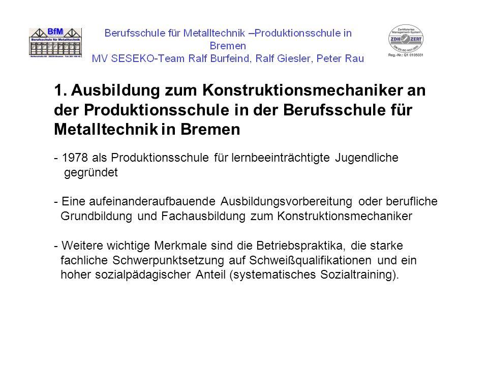 1. Ausbildung zum Konstruktionsmechaniker an der Produktionsschule in der Berufsschule für Metalltechnik in Bremen - 1978 als Produktionsschule für le