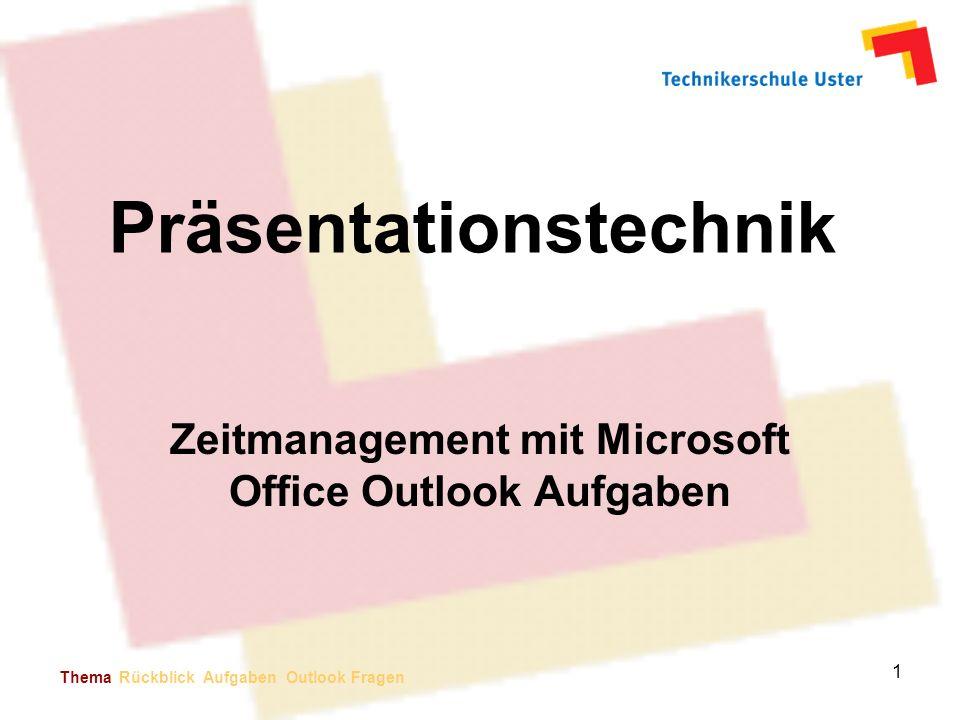 Präsentationstechnik Zeitmanagement mit Microsoft Office Outlook Aufgaben Thema Rückblick Aufgaben Outlook Fragen 1