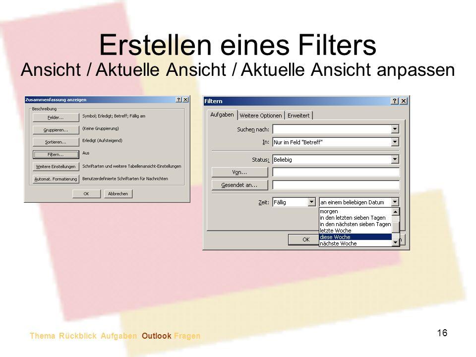 Erstellen eines Filters Ansicht / Aktuelle Ansicht / Aktuelle Ansicht anpassen Thema Rückblick Aufgaben Outlook Fragen 16