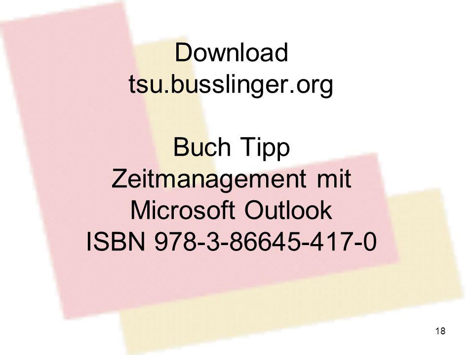 Download tsu.busslinger.org Buch Tipp Zeitmanagement mit Microsoft Outlook ISBN 978-3-86645-417-0 18