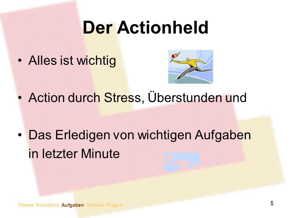 Der Actionheld Alles ist wichtig Action durch Stress, Überstunden und Das Erledigen von wichtigen Aufgaben in letzter Minute 5 Thema Rückblick Aufgabe