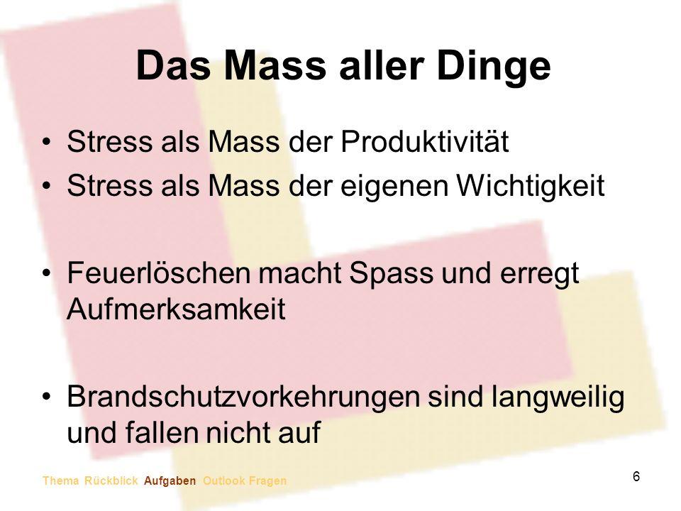Das Mass aller Dinge Stress als Mass der Produktivität Stress als Mass der eigenen Wichtigkeit Feuerlöschen macht Spass und erregt Aufmerksamkeit Bran