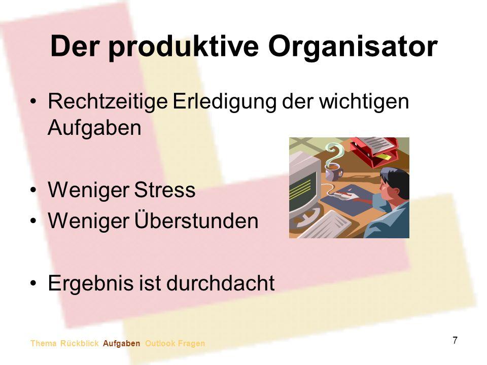 Der produktive Organisator Rechtzeitige Erledigung der wichtigen Aufgaben Weniger Stress Weniger Überstunden Ergebnis ist durchdacht 7 Thema Rückblick