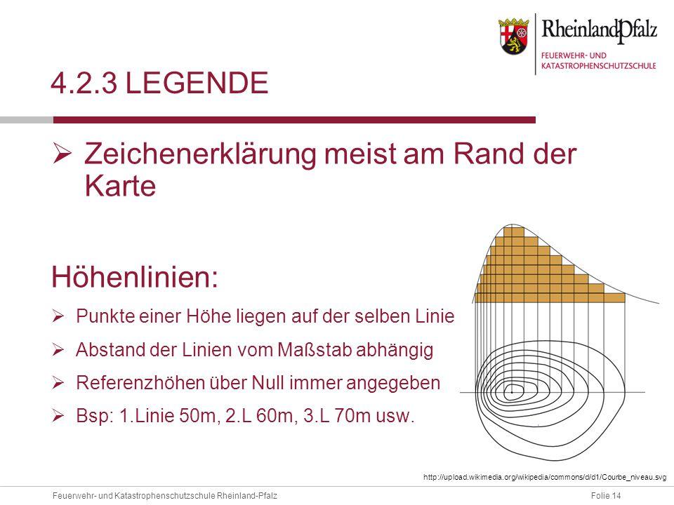 Folie 14Feuerwehr- und Katastrophenschutzschule Rheinland-Pfalz 4.2.3 LEGENDE  Zeichenerklärung meist am Rand der Karte Höhenlinien:  Punkte einer H