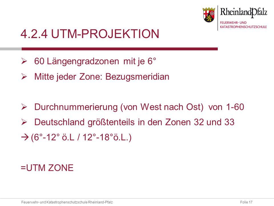 Folie 17Feuerwehr- und Katastrophenschutzschule Rheinland-Pfalz 4.2.4 UTM-PROJEKTION  60 Längengradzonen mit je 6°  Mitte jeder Zone: Bezugsmeridian