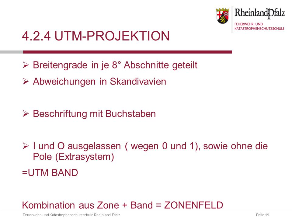 Folie 19Feuerwehr- und Katastrophenschutzschule Rheinland-Pfalz 4.2.4 UTM-PROJEKTION  Breitengrade in je 8° Abschnitte geteilt  Abweichungen in Skan