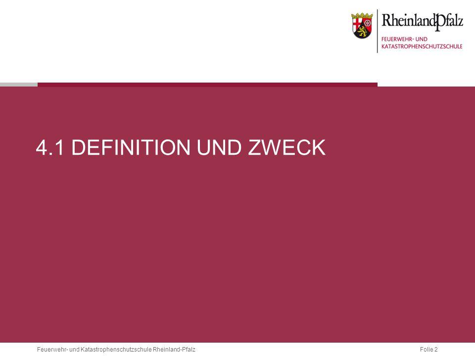 Folie 2 Feuerwehr- und Katastrophenschutzschule Rheinland-Pfalz 4.1 DEFINITION UND ZWECK