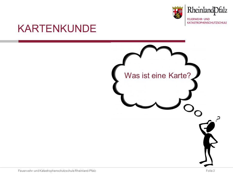 Folie 3Feuerwehr- und Katastrophenschutzschule Rheinland-Pfalz KARTENKUNDE Was ist eine Karte?