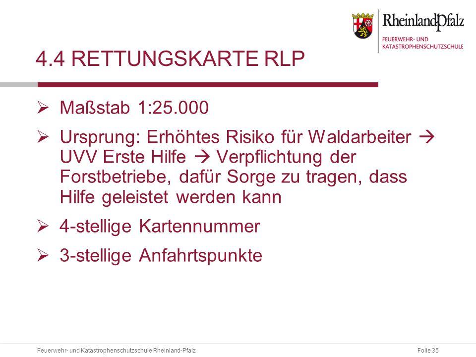Folie 35Feuerwehr- und Katastrophenschutzschule Rheinland-Pfalz 4.4 RETTUNGSKARTE RLP  Maßstab 1:25.000  Ursprung: Erhöhtes Risiko für Waldarbeiter