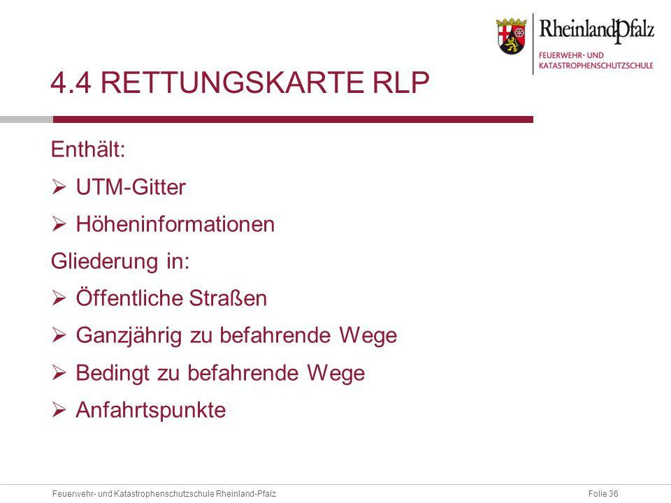 Folie 36Feuerwehr- und Katastrophenschutzschule Rheinland-Pfalz 4.4 RETTUNGSKARTE RLP Enthält:  UTM-Gitter  Höheninformationen Gliederung in:  Öffe