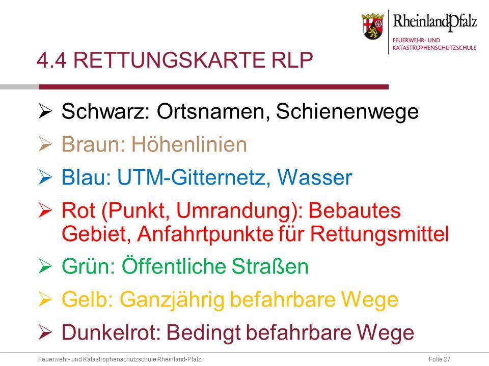 Folie 37Feuerwehr- und Katastrophenschutzschule Rheinland-Pfalz 4.4 RETTUNGSKARTE RLP  Schwarz: Ortsnamen, Schienenwege  Braun: Höhenlinien  Blau: