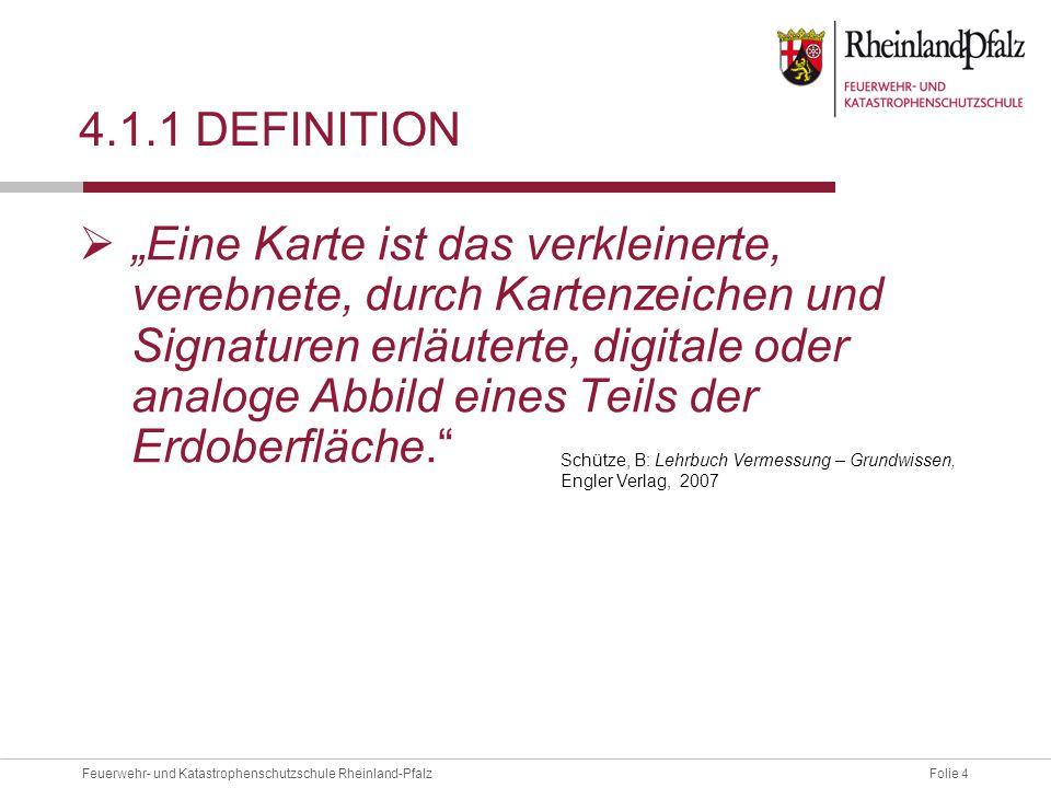 """Folie 4Feuerwehr- und Katastrophenschutzschule Rheinland-Pfalz 4.1.1 DEFINITION  """"Eine Karte ist das verkleinerte, verebnete, durch Kartenzeichen und"""