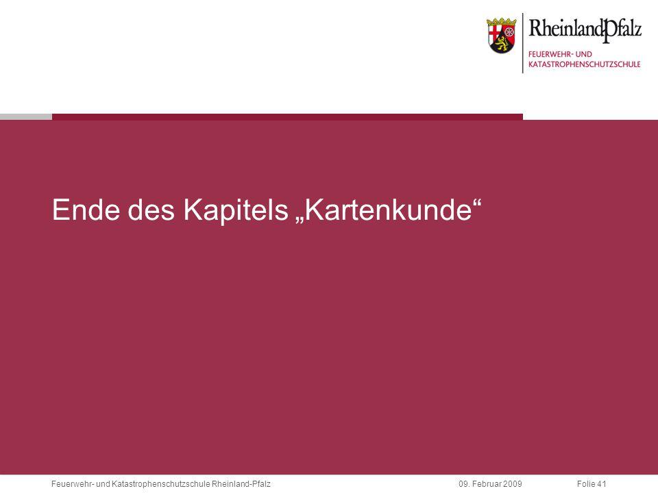 """Folie 4109. Februar 2009 Feuerwehr- und Katastrophenschutzschule Rheinland-Pfalz Ende des Kapitels """"Kartenkunde"""""""