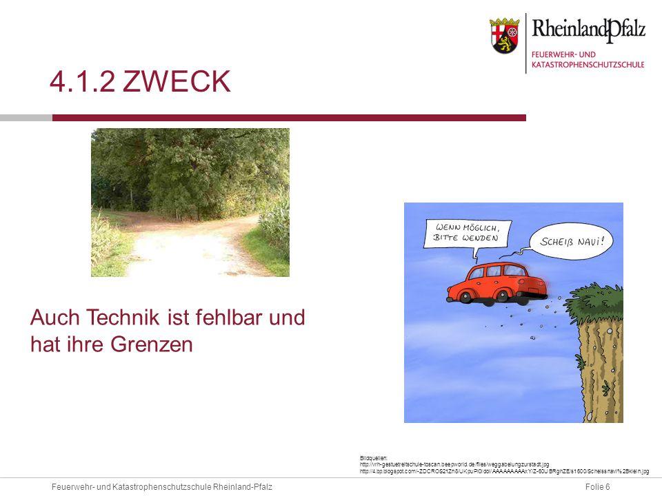Folie 7Feuerwehr- und Katastrophenschutzschule Rheinland-Pfalz 4.1.2 ZWECK Beispiele:  Sucheinsätze  Vorbereitung/Planung  Wasserentnahmestellen  Fernmeldeplanung  Lagedarstellung