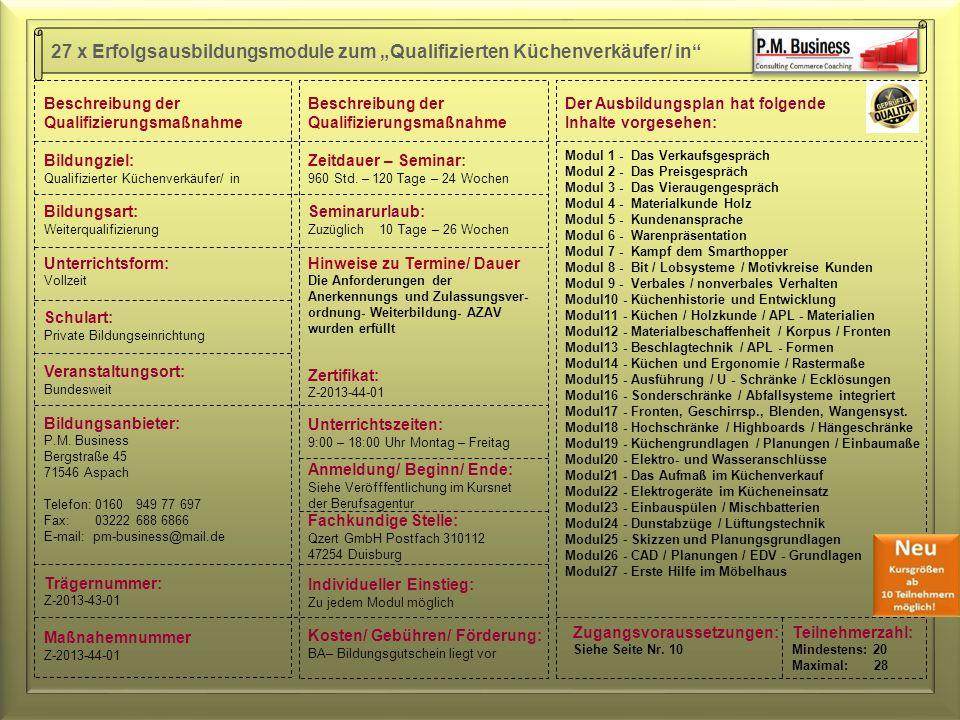 """27 x Erfolgsausbildungsmodule zum """"Qualifizierten Küchenverkäufer/ in Beschreibung der Qualifizierungsmaßnahme Bildungziel: Qualifizierter Küchenverkäufer/ in Bildungsart: Weiterqualifizierung Unterrichtsform: Vollzeit Schulart: Private Bildungseinrichtung Veranstaltungsort: Bundesweit Bildungsanbieter: P.M."""