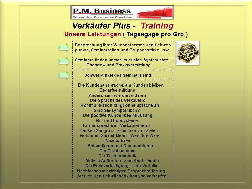 Verkäufer Plus - Training Unsere Leistungen ( Tagesgage pro Grp.) Besprechung Ihrer Wunschthemen und Schwer- punkte, Seminarzeiten und Gruppenstärke usw.