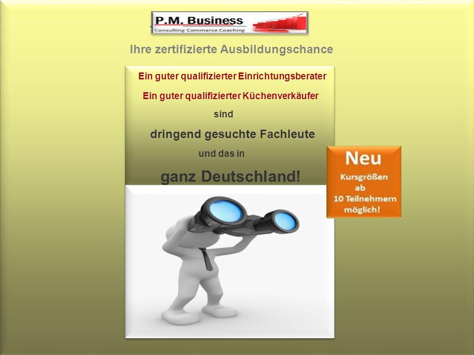 AZAV - Maßnahmen Ihre zertifizierte Ausbildungschance Ein guter qualifizierter Einrichtungsberater Ein guter qualifizierter Küchenverkäufer sind dringend gesuchte Fachleute und das in ganz Deutschland!