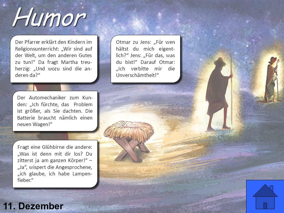 """11. Dezember Humor Der Pfarrer erklärt den Kindern im Religionsunterricht: """"Wir sind auf der Welt, um den anderen Gutes zu tun!"""" Da fragt Martha treu-"""