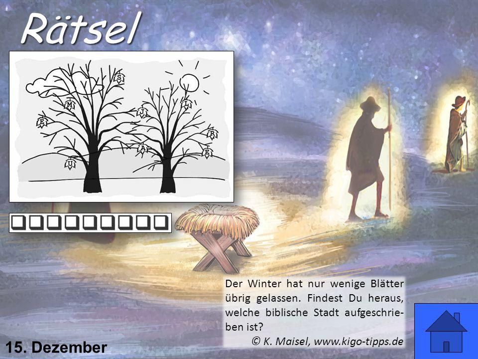 Der Winter hat nur wenige Blätter übrig gelassen. Findest Du heraus, welche biblische Stadt aufgeschrie- ben ist? © K. Maisel, www.kigo-tipps.de Rätse