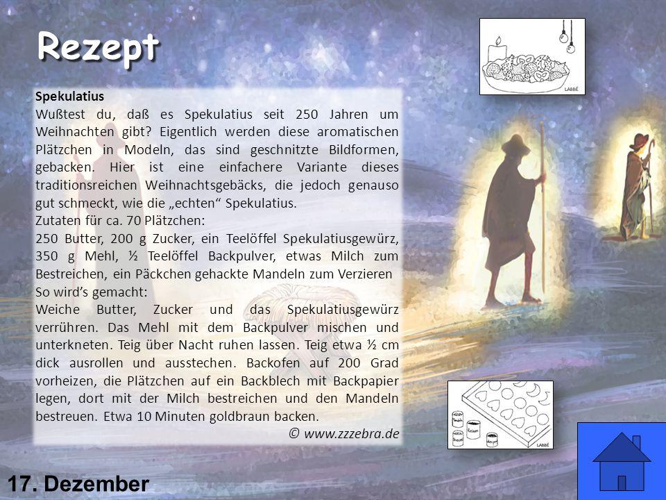 17. Dezember Rezept Spekulatius Wußtest du, daß es Spekulatius seit 250 Jahren um Weihnachten gibt? Eigentlich werden diese aromatischen Plätzchen in