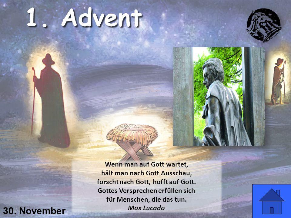 30. November Wenn man auf Gott wartet, hält man nach Gott Ausschau, forscht nach Gott, hofft auf Gott. Gottes Versprechen erfüllen sich für Menschen,