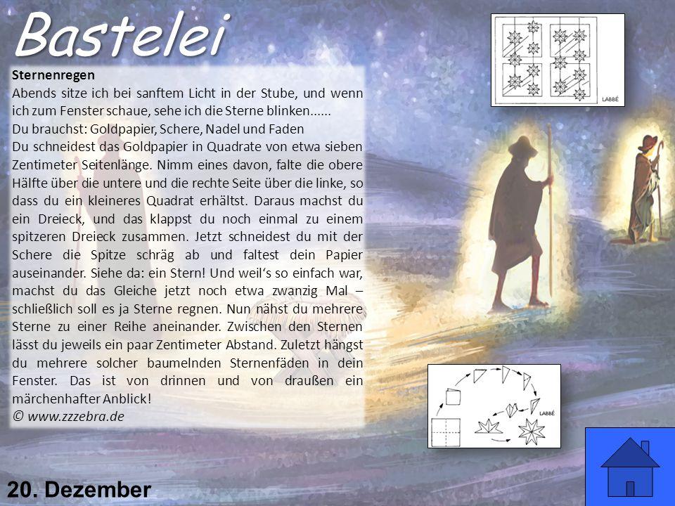 20. Dezember Sternenregen Abends sitze ich bei sanftem Licht in der Stube, und wenn ich zum Fenster schaue, sehe ich die Sterne blinken...... Du brauc