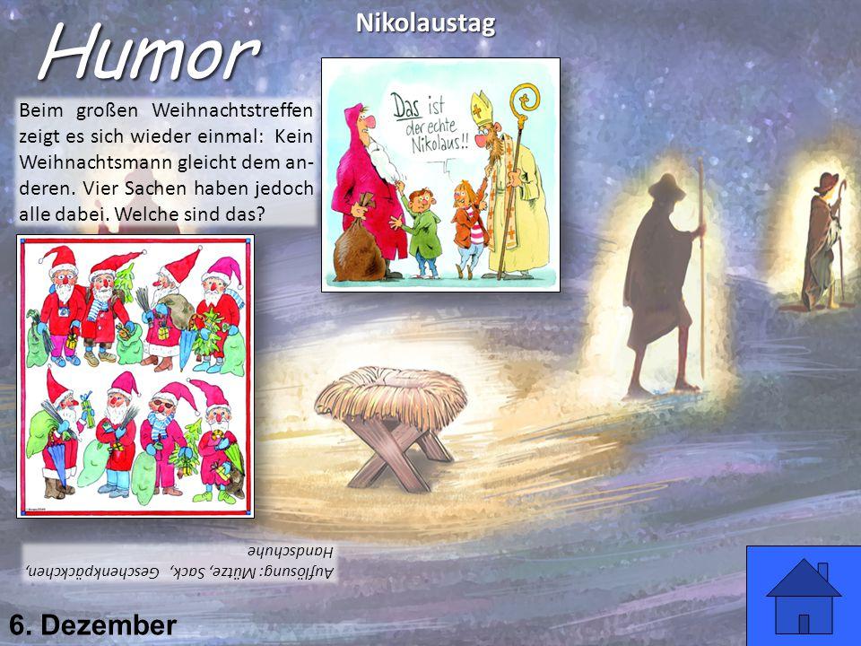 6. Dezember HumorNikolaustag Beim großen Weihnachtstreffen zeigt es sich wieder einmal: Kein Weihnachtsmann gleicht dem an- deren. Vier Sachen haben j