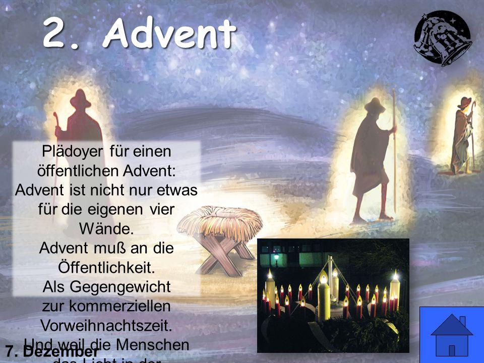 7. Dezember 2. Advent Plädoyer für einen öffentlichen Advent: Advent ist nicht nur etwas für die eigenen vier Wände. Advent muß an die Öffentlichkeit.