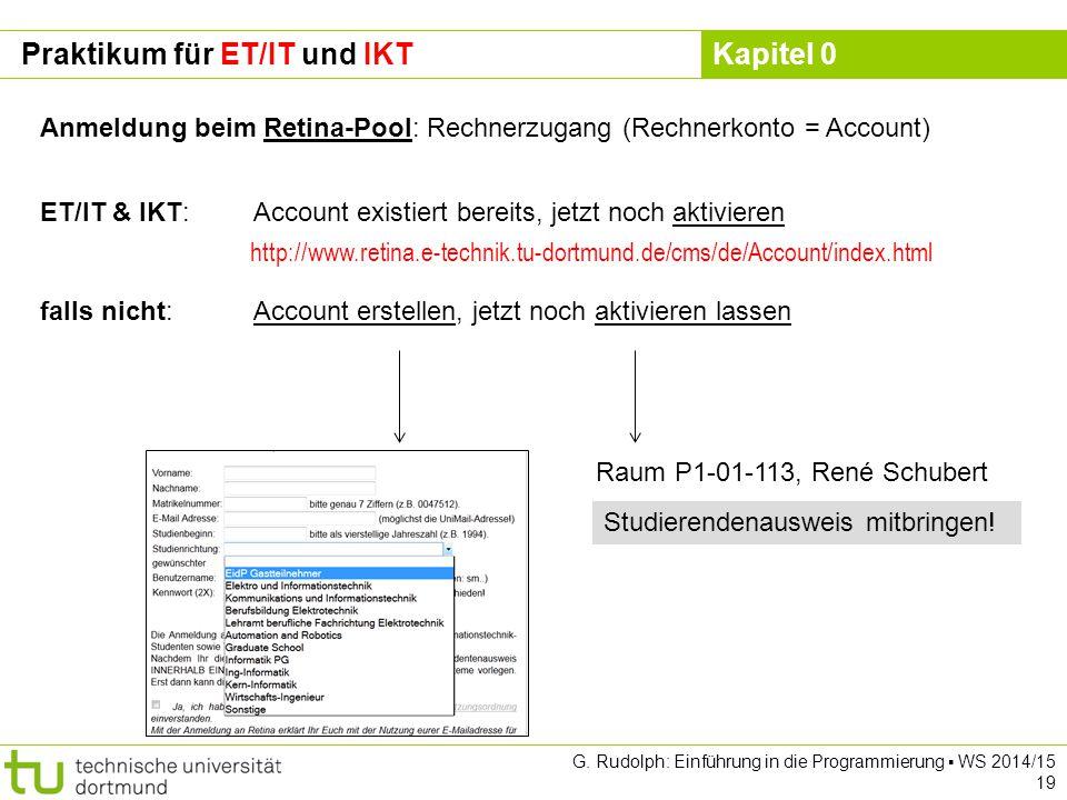 Kapitel 0 G. Rudolph: Einführung in die Programmierung ▪ WS 2014/15 19 Praktikum für ET/IT und IKT Anmeldung beim Retina-Pool: Rechnerzugang (Rechnerk