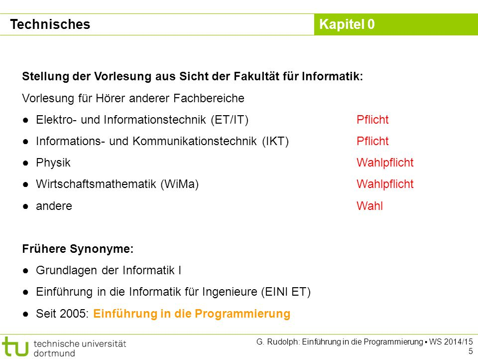 Kapitel 0 G. Rudolph: Einführung in die Programmierung ▪ WS 2014/15 5 Technisches Stellung der Vorlesung aus Sicht der Fakultät für Informatik: Vorles