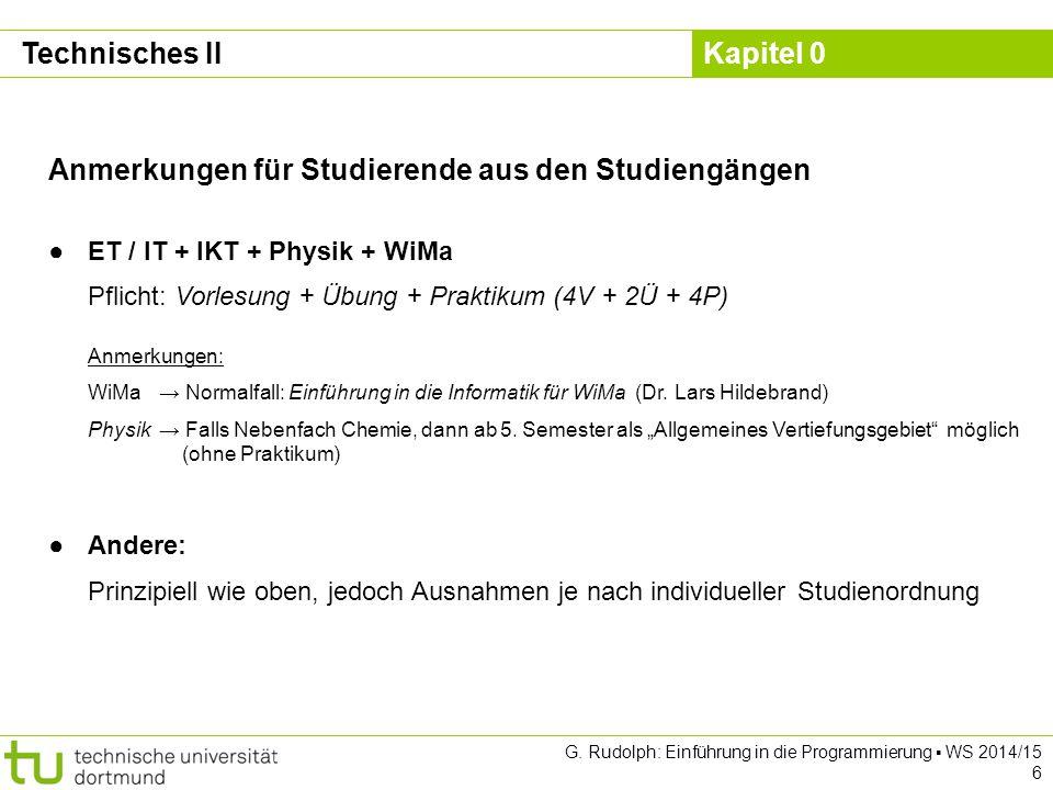 Kapitel 0 G. Rudolph: Einführung in die Programmierung ▪ WS 2014/15 6 Technisches II Anmerkungen für Studierende aus den Studiengängen ●ET / IT + IKT