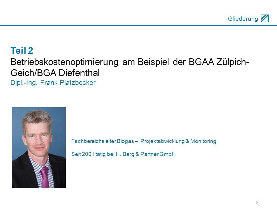 3 Gliederung Teil 2 Betriebskostenoptimierung am Beispiel der BGAA Zülpich- Geich/BGA Diefenthal Dipl.-Ing. Frank Platzbecker Fachbereichsleiter Bioga
