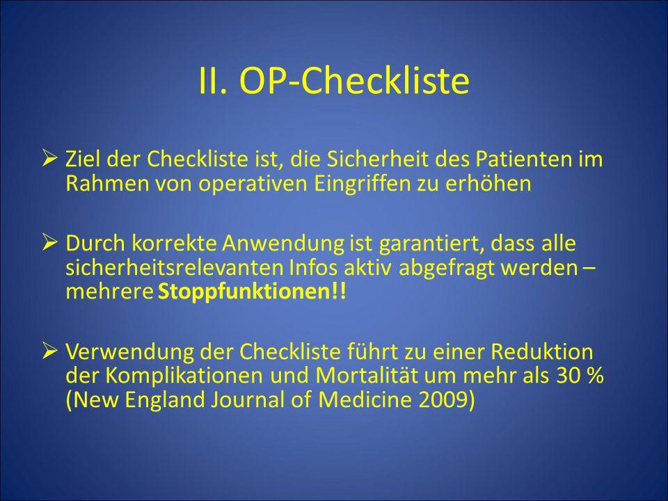 II. OP-Checkliste  Ziel der Checkliste ist, die Sicherheit des Patienten im Rahmen von operativen Eingriffen zu erhöhen  Durch korrekte Anwendung is