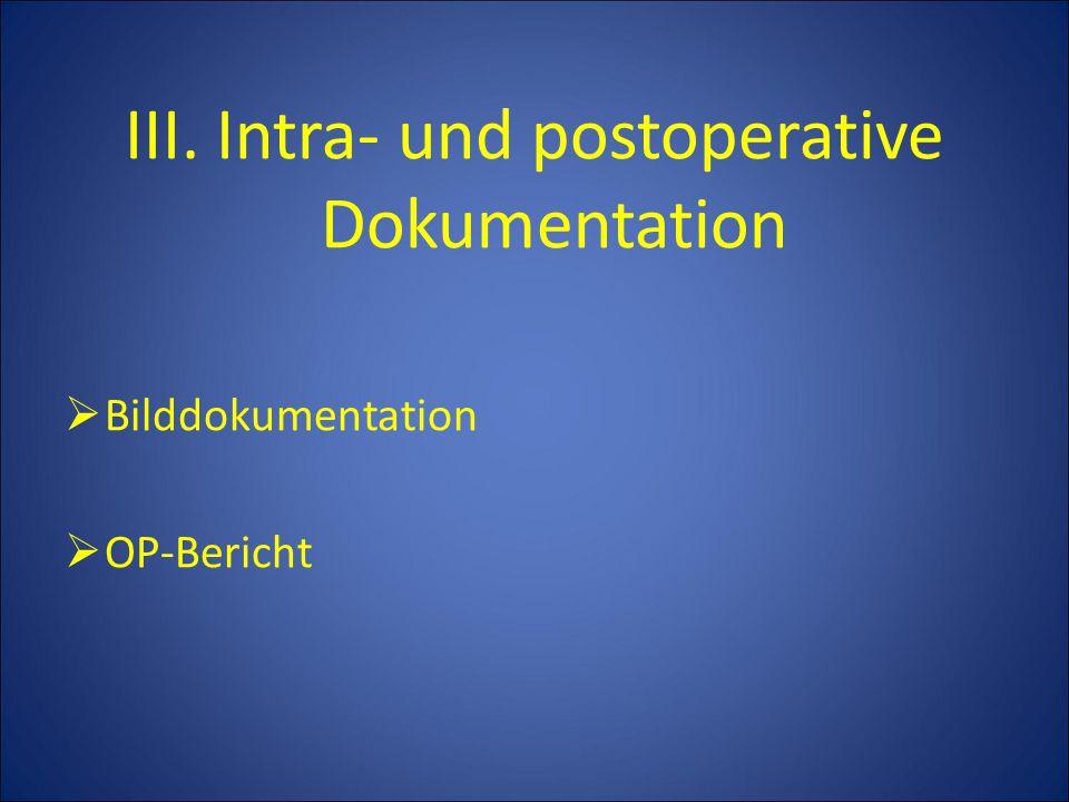 III. Intra- und postoperative Dokumentation  Bilddokumentation  OP-Bericht