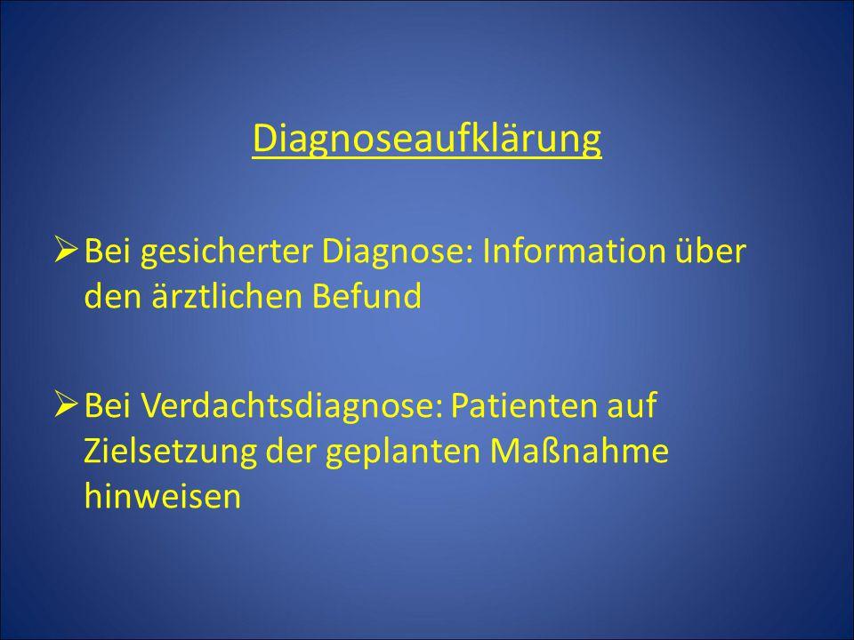 Diagnoseaufklärung  Bei gesicherter Diagnose: Information über den ärztlichen Befund  Bei Verdachtsdiagnose: Patienten auf Zielsetzung der geplanten Maßnahme hinweisen