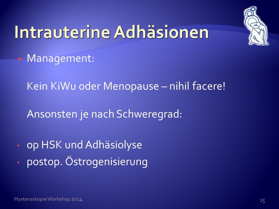  Management: Kein KiWu oder Menopause – nihil facere! Ansonsten je nach Schweregrad: op HSK und Adhäsiolyse postop. Östrogenisierung Hysteroskopie Wo