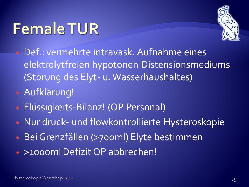  Def.: vermehrte intravask. Aufnahme eines elektrolytfreien hypotonen Distensionsmediums (Störung des Elyt- u. Wasserhaushaltes)  Aufklärung!  Flüs
