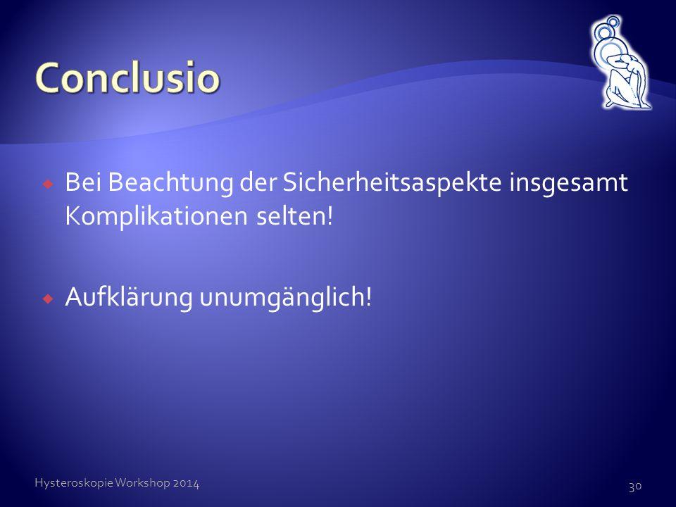  Bei Beachtung der Sicherheitsaspekte insgesamt Komplikationen selten!  Aufklärung unumgänglich! Hysteroskopie Workshop 2014 30