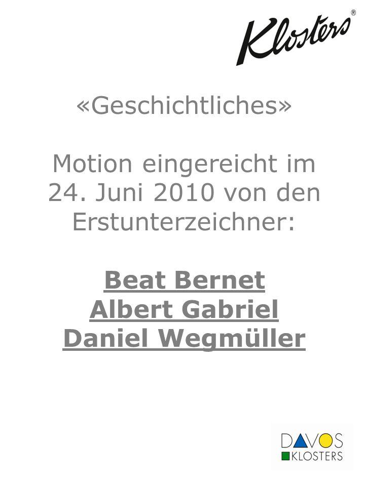 «Geschichtliches» Motion eingereicht im 24. Juni 2010 von den Erstunterzeichner: Beat Bernet Albert Gabriel Daniel Wegmüller