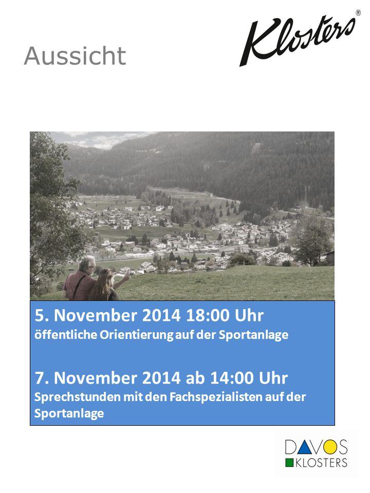 Aussicht 5. November 2014 18:00 Uhr öffentliche Orientierung auf der Sportanlage 7. November 2014 ab 14:00 Uhr Sprechstunden mit den Fachspezialisten