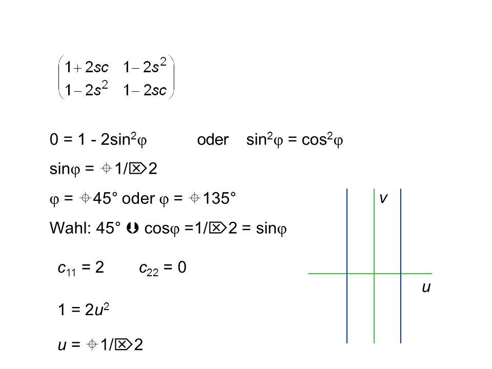 0 = 1 - 2sin 2  oder sin 2  = cos 2  sin  =  1/  2  =  45° oder  =  135° Wahl: 45°  cos  =1/  2 = sin 