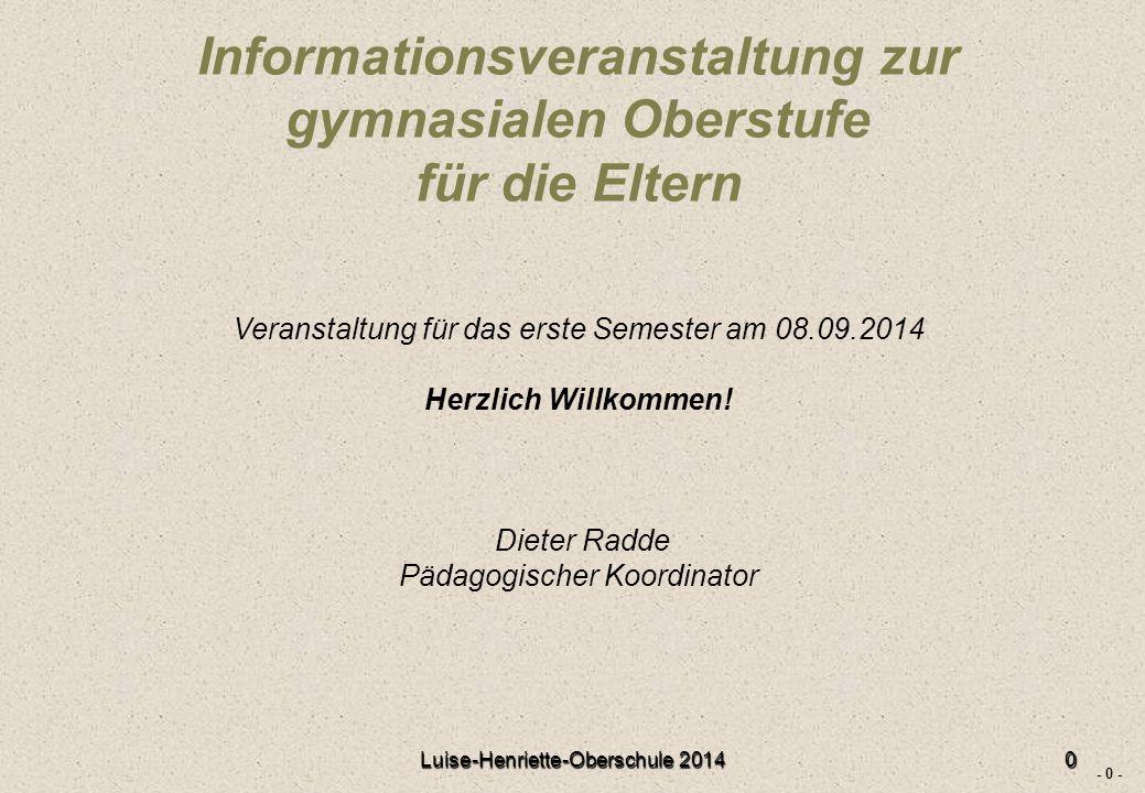 - 0 - 0 Informationsveranstaltung zur gymnasialen Oberstufe für die Eltern Veranstaltung für das erste Semester am 08.09.2014 Herzlich Willkommen.