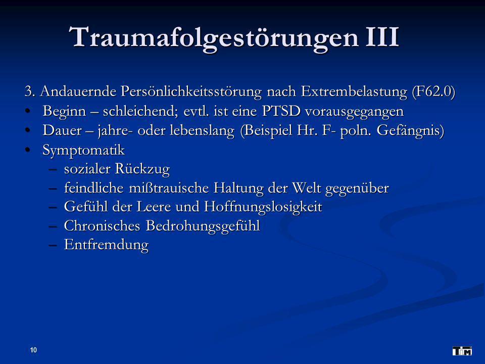 10 Traumafolgestörungen III 3. Andauernde Persönlichkeitsstörung nach Extrembelastung (F62.0) Beginn – schleichend; evtl. ist eine PTSD vorausgegangen