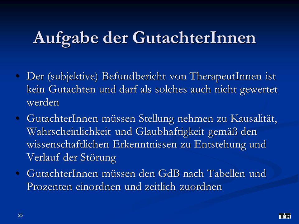 25 Aufgabe der GutachterInnen Der (subjektive) Befundbericht von TherapeutInnen ist kein Gutachten und darf als solches auch nicht gewertet werden Der