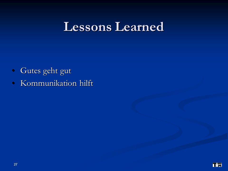 27 Lessons Learned Gutes geht gut Gutes geht gut Kommunikation hilft Kommunikation hilft