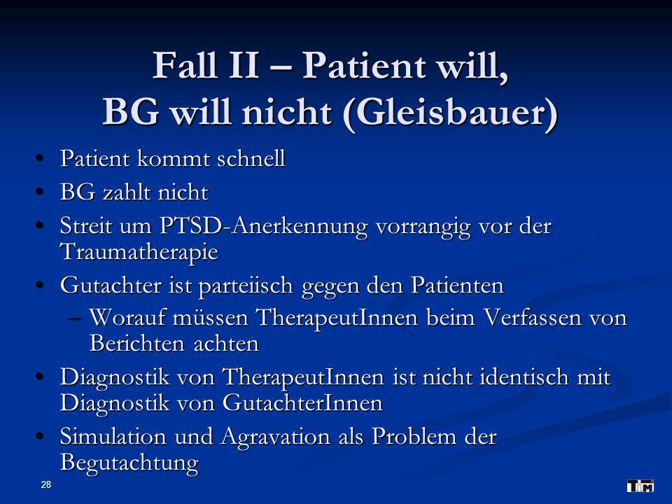 28 Fall II – Patient will, BG will nicht (Gleisbauer) Patient kommt schnell Patient kommt schnell BG zahlt nicht BG zahlt nicht Streit um PTSD-Anerken